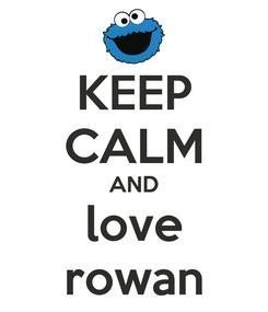 Poster: KEEP CALM AND love rowan
