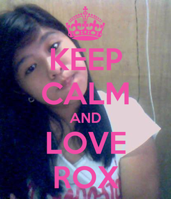 Poster: KEEP CALM AND LOVE ROX