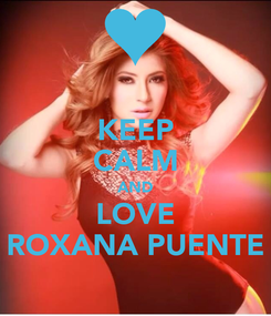 Poster: KEEP CALM AND LOVE ROXANA PUENTE