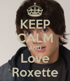 Poster: KEEP CALM AND Love Roxette