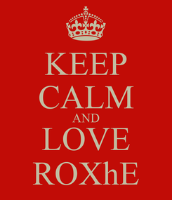 Poster: KEEP CALM AND LOVE ROXhE
