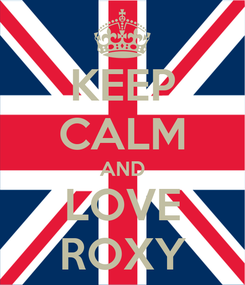 Poster: KEEP CALM AND LOVE ROXY