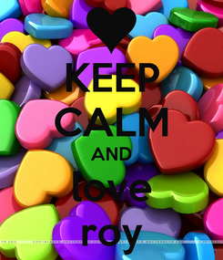 Poster: KEEP CALM AND love roy