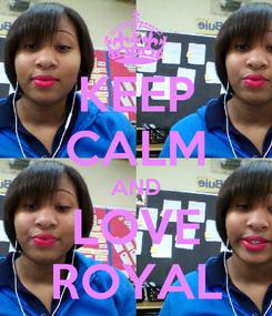 Poster: KEEP CALM AND LOVE ROYAL