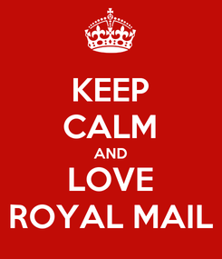 Poster: KEEP CALM AND LOVE ROYAL MAIL