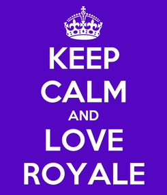 Poster: KEEP CALM AND LOVE ROYALE