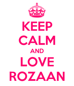 Poster: KEEP CALM AND LOVE ROZAAN