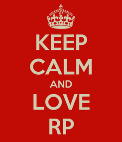 Poster: KEEP CALM AND LOVE RP
