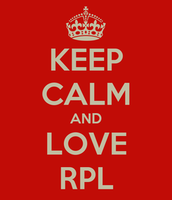Poster: KEEP CALM AND LOVE RPL