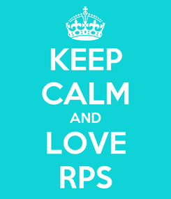 Poster: KEEP CALM AND LOVE RPS