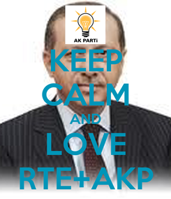 Poster: KEEP CALM AND LOVE RTE+AKP