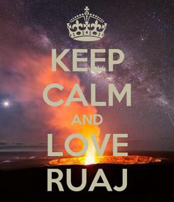 Poster: KEEP CALM AND LOVE RUAJ