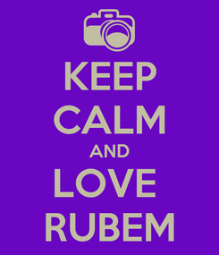 Poster: KEEP CALM AND LOVE  RUBEM