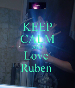 Poster: KEEP CALM AND Love  Ruben