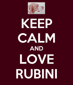 Poster: KEEP CALM AND LOVE RUBINI