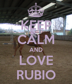 Poster: KEEP CALM AND LOVE RUBIO