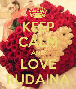 Poster: KEEP CALM AND LOVE RUDAINA