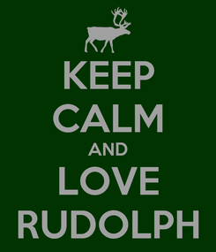 Poster: KEEP CALM AND LOVE RUDOLPH