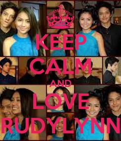 Poster: KEEP CALM AND LOVE RUDYLYNN
