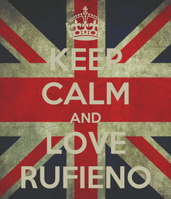 Poster: KEEP CALM AND LOVE RUFIENO