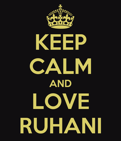 Poster: KEEP CALM AND LOVE RUHANI