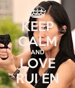 Poster: KEEP CALM AND LOVE RUI EN