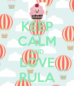 Poster: KEEP CALM AND LOVE RULA
