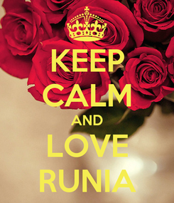 Poster: KEEP CALM AND LOVE RUNIA