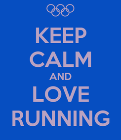 Poster: KEEP CALM AND LOVE RUNNING