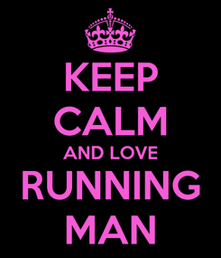 Poster: KEEP CALM AND LOVE RUNNING MAN