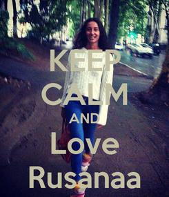 Poster: KEEP CALM AND Love Rusanaa