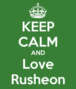 Poster: KEEP CALM AND Love Rusheon