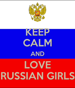 Poster: KEEP CALM AND LOVE RUSSIAN GIRLS