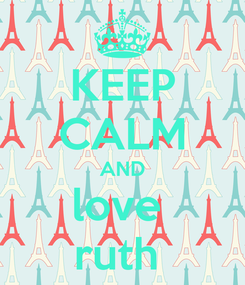 Poster: KEEP CALM AND love  ruth