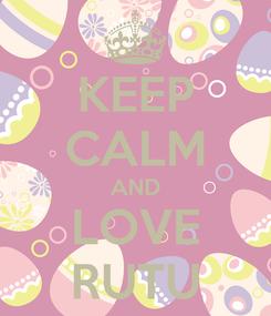 Poster: KEEP CALM AND LOVE RUTU