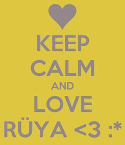 Poster: KEEP CALM AND LOVE RÜYA <3 :*
