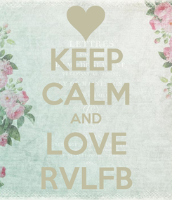 Poster: KEEP CALM AND LOVE RVLFB