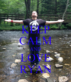 Poster: KEEP CALM AND LOVE RYAN