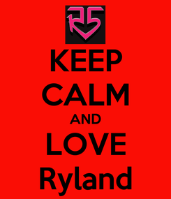 Poster: KEEP CALM AND LOVE Ryland