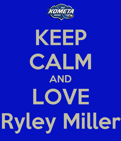 Poster: KEEP CALM AND LOVE Ryley Miller