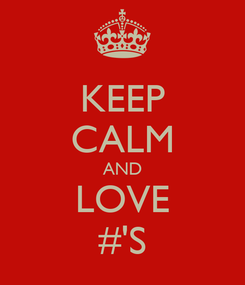 Poster: KEEP CALM AND LOVE #'S