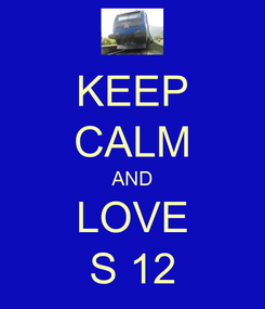 Poster: KEEP CALM AND LOVE S 12