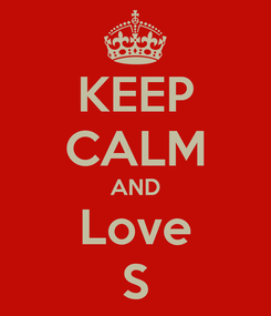 Poster: KEEP CALM AND Love S