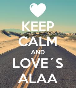 Poster: KEEP CALM AND LOVE´S ALAA
