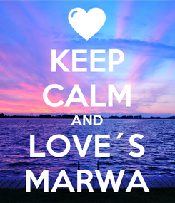Poster: KEEP CALM AND LOVE´S MARWA