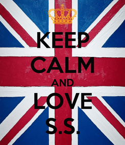 Poster: KEEP CALM AND LOVE S.S.