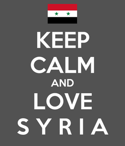 Poster: KEEP CALM AND LOVE S Y R I A
