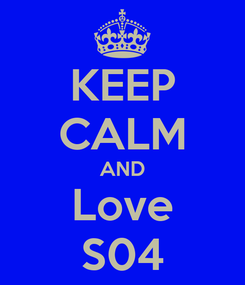 Poster: KEEP CALM AND Love S04
