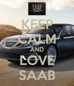 Poster: KEEP CALM AND LOVE SAAB