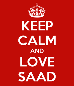 Poster: KEEP CALM AND LOVE SAAD